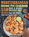 Mediterranean Instant Pot Cookbook: 550 Quick and Healthy Instant Pot Recipes That Will Make Your Life Easier