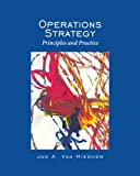 Operations Strategy: Principles and Practice, Jan A. Van Mieghem, 0975914669