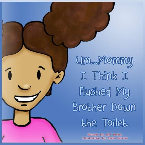 Download Um... Mommy, I Think I Flushed My Brother Down the Toilet pdf epub