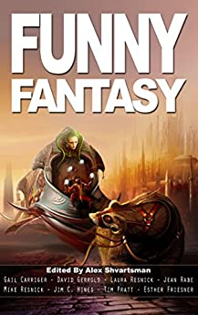 Funny Fantasy (Unidentified Funny Objects Annual Anthology Series of Humorous SF/F) by [Shvartsman, Alex, Carriger, Gail, Friesner, Esther, Gerrold, David, Resnick, Laura, Resnick, Mike, Hines, Jim C., Pratt, Tim, Rabe, Jean]