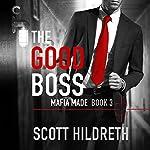 The Good Boss: Mafia Made, Book 3 | Scott Hildreth