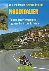 Die schönsten Motorradrouten: Norditalien: Touren von Piemont und Ligurien bis in die Toskana