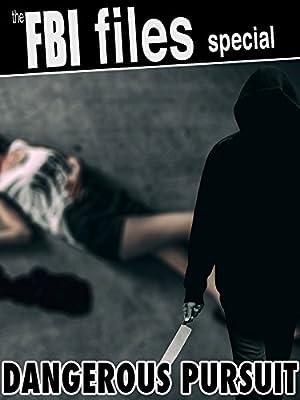 The FBI Files Special - Dangerous Pursuit