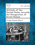 Attitude of the United States Towards the Recognition of Soviet Russia, George Samuel Moyer, 1289340757