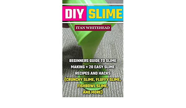Diy slime beginners guide to slime making 20 easy slime recipes diy slime beginners guide to slime making 20 easy slime recipes and hacks crunchy slime fluffy slime fishbowl slime and more kindle edition by ccuart Choice Image