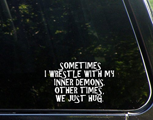 Sometimes I Wrestle With My Inner Demons. Other times, We Just Hug. (6-1/2