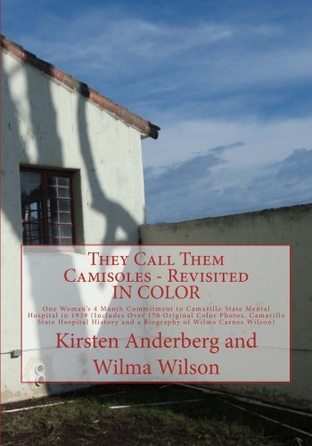 They Call Them Camisoles - Revisited IN Color One Woman's 4 Month Commitment to Camarillo State Mental Hospital in 1939 (Includes Over 170 Original ... and a Biography of Wilma Carnes Wilson) pdf epub