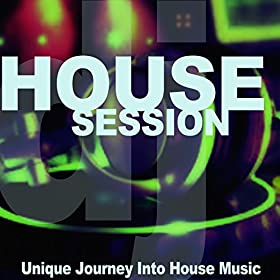 House session unique journey into house music for House music mp3
