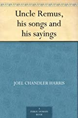 Uncle Remus, his songs and his sayings Kindle Edition