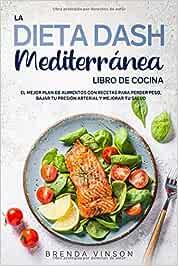 La DIETA DASH Mediterránea - LIBRO DE COCINA -: El Mejor