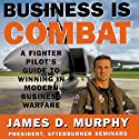 Business Is Combat Audiobook by James D. Murphy Narrated by Patrick Cullen