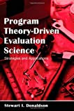 Program Theory-Driven Evaluation Science : Strategies and Applications, Donaldson, Stewart I., 0805846719