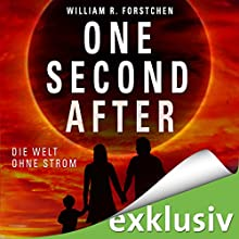 One Second After: Die Welt ohne Strom (       UNABRIDGED) by William R. Forstchen Narrated by Peter Lontzek