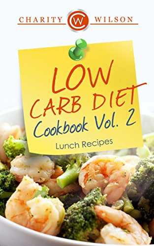 LOW CARB COOKBOOK: Vol.2 Lunch Recipes (Low Carb Recipes) (Low Carb Diet)