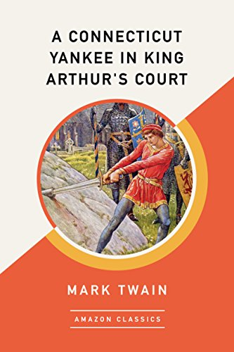 #freebooks – A Connecticut Yankee in King Arthur's Court (AmazonClassics Edition) by Mark Twain