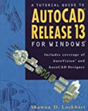 img - for A Tutorial Guide to Autocad Release 13 for Windows: Includes Coverage of Autovision and Autocad Designer by Shawna D. Lockhart (1995-11-03) book / textbook / text book