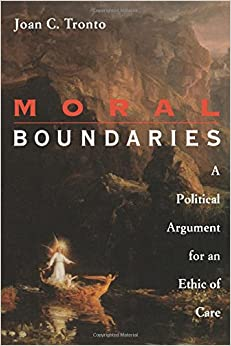 Moral Boundaries: Political Argument for an Ethic of Care