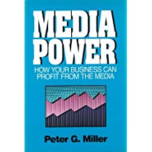 Media Power: How Your Business Can Profit Form the Media