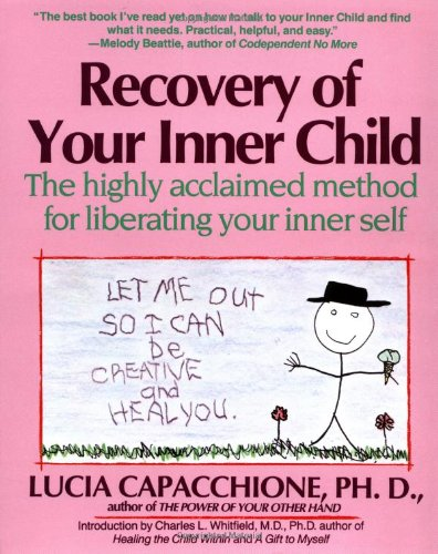 Recovery of Your Inner Child: The Highly Acclaimed Method for Liberating Your Inner Self by Touchstone