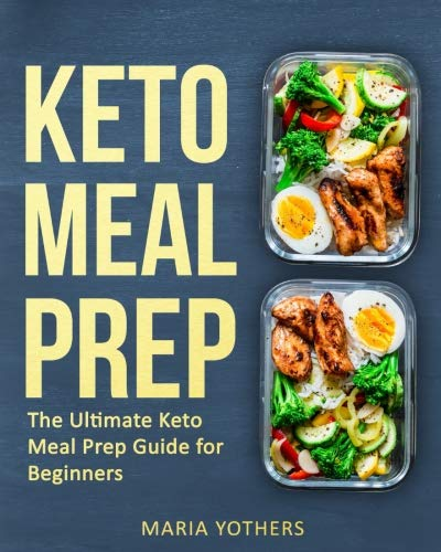 Keto Meal Prep: The Ultimate Keto Meal Prep Guide for Beginners: Quick and Easy Guide to Keto Meal Prep Cooking (Keto Meal Prep/Keto Diet) (Volume 1) by Maria Yothers