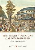 The English Pleasure Garden 1660–1860 (Shire Library)