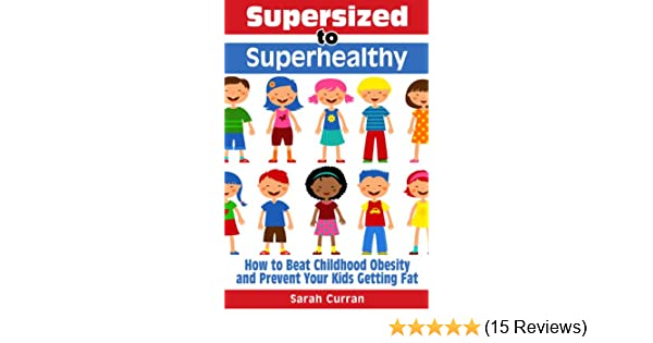 Supersized to Superhealthy! Beat Childhood Obesity and Stop Your Kids  Getting Fat  Healthy eating for children can be fun and easy! See more