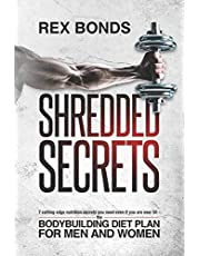 Shredded Secrets: 7 Cutting Edge Nutrition Secrets You Need Even If You Are Over 50 | The Bodybuilding Diet Plan For Men and Women