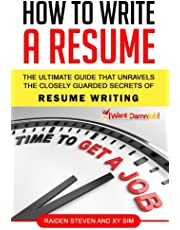 How To Write A Resume: The Ultimate Guide That Unravels The Closely Guarded Secrets of Resume Writing (Volume 1)