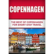 Copenhagen:The Best Of Copenhagen: For Short Stay Travel : (Copenhagen Travel Guide,Denmark) (Short Stay Travel - City Guides Book 18)