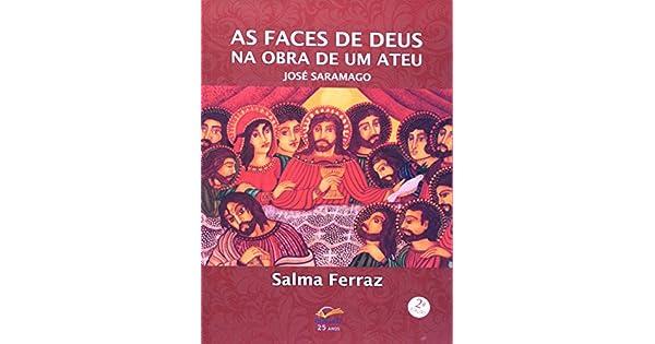 As Faces De Deus Na Obra De Um Ateu  José Saramago