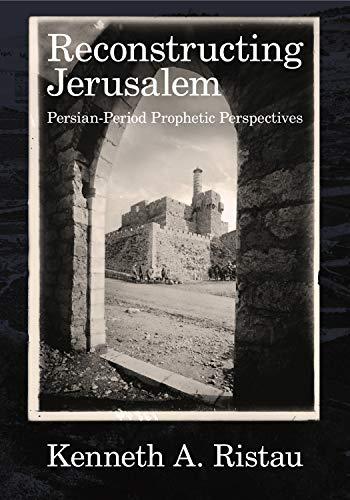 Reconstructing Jerusalem: Persian Period Prophetic Perspectives