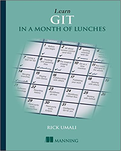 Learn Git in a Month of Lunches: Rick Umali: 9781617292415