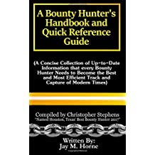 A Bounty Hunter's Handbook and Quick Reference Guide: A Concise Collection of Up-to-date Information that every Bounty Hunter Needs to Become the Best ... Efficient Track and Capture of Modern Times