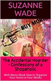 The Accidental Hoarder - Confessions of a Shopaholic: With Bonus Book How to Organize Your Home in Four Weeks