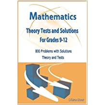 Mathematics Theory Tests and Solutions for Grades 9-12: 800 Problems with Solutions Theory and Tests (Math Tests Book 1)