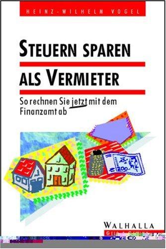 Steuern sparen als Vermieter 1996/97. So rechnen Sie jetzt mit dem Finanzamt ab Broschiert – Juni 2000 Heinz-Wilhelm Vogel Walhalla und Praetoria 3802936035