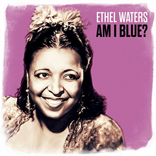 Ethel Waters Stream or buy for $6.93 · Am I Blue