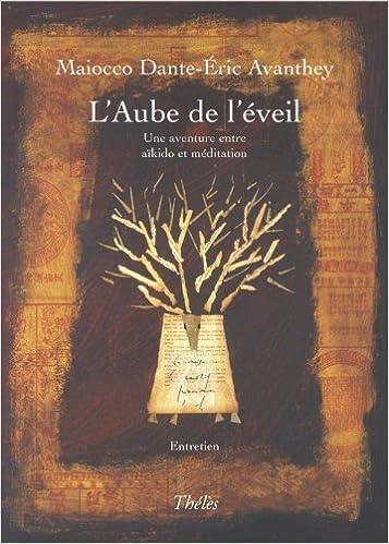 Téléchargement gratuit d'ebooks web L'Aube de l'Eveil une Aventure Entre Aikido et Méditation PDF