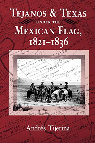 (Tejanos and Texas under the Mexican Flag, 1821-1836 (Centennial Series of the Association of Former Students, Texas A&M University))