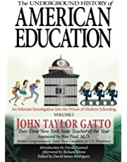 The Underground History of American Education, Volume I: An Intimate Investigation Into the Prison of Modern Schooling