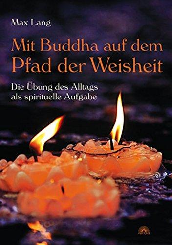 Mit Buddha auf dem Pfad der Weisheit - Die Übung des Alltags als spirituelle Aufgabe
