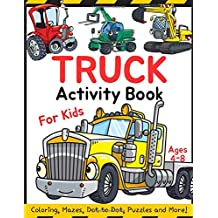 Truck Activity Book for Kids Ages 4-8: Coloring, Mazes, Dot to Dot, Puzzles and More!