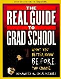 The Real Guide to Grad School: What You Better Know Before You Choose by Lingua Franca