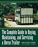 The Complete Guide to Buying, Maintaining, and Servicing a Horse Trailer, Neva Kittrell Scheve and Thomas G. Scheve, 0876056869