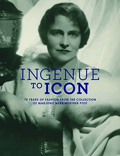 Ingenue to Icon: 70 Years of Fashion from the Collection of  Marjorie Merriweather Post (Marjorie Post)