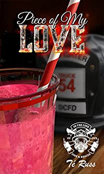 Piece of My Love (In the Line of Love: Fire & Rescue Book 1) by [Russ, Té]