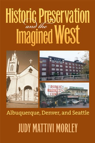 Historic Preservation and the Imagined West: Albuquerque, Denver, and Seattle