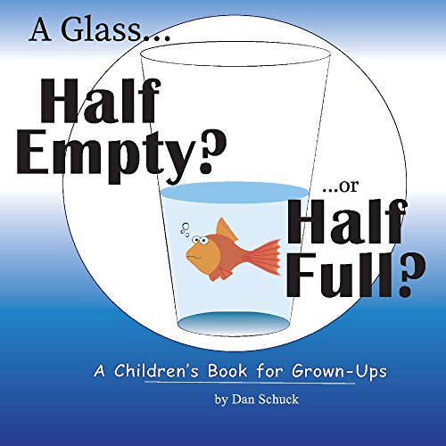 Empty Glass Half (A Glass Half Empty? ...or Half Full?: A Children's Book for Grown-Ups)