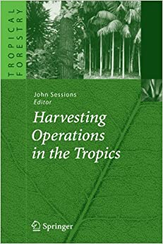 Book Harvesting Operations in the Tropics (Tropical Forestry) (2010-11-23)