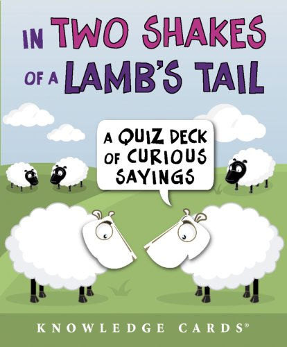 Download In Two Shakes of a Lamb's Tail: A Quiz Deck of Curious Sayings Knowledge Cards Deck PDF